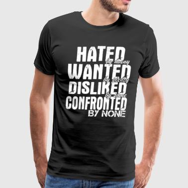 Confronted Hated By Many Wanted By Plenty Disliked - Men's Premium T-Shirt