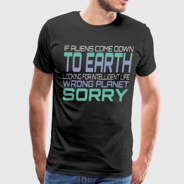 Intelligent Quotes If Aliens Come Down To Earth - Men's Premium T-Shirt