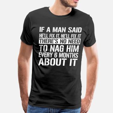Nag If A Man Said He'll Fix It, He'll Fix It - Men's Premium T-Shirt