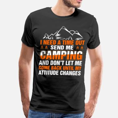 I Need A Time Out Send Me Camping - Men's Premium T-Shirt
