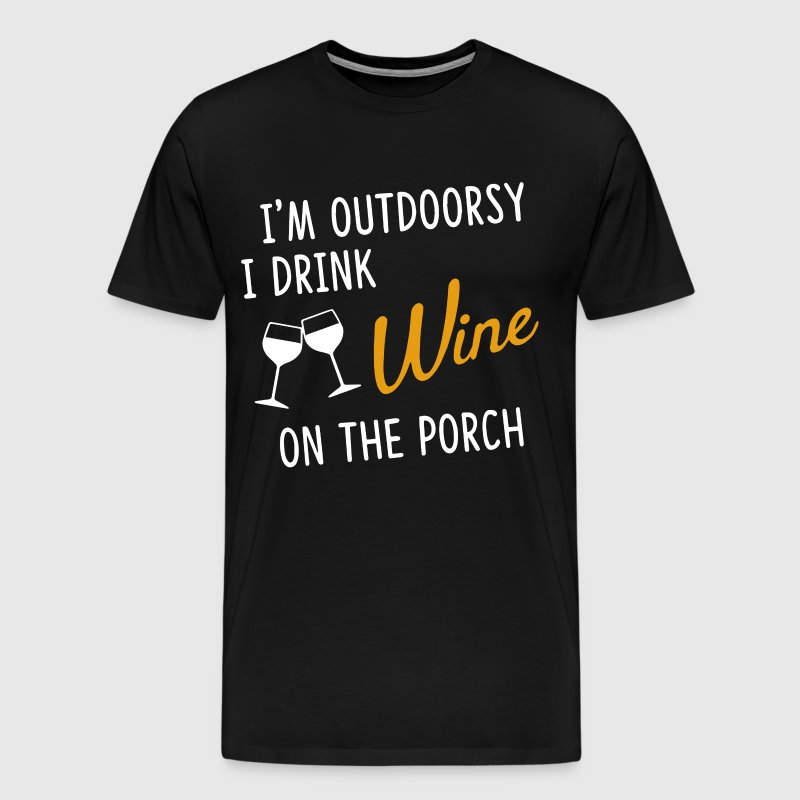 I'm outdoorsy i drink wine on the porch t-shirts - Men's Premium T-Shirt