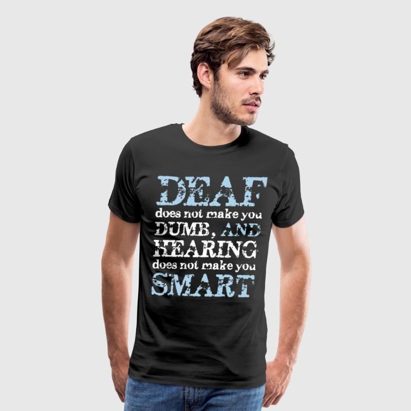 Deaf does not make you dumb and hearing does not m - Men's Premium T-Shirt