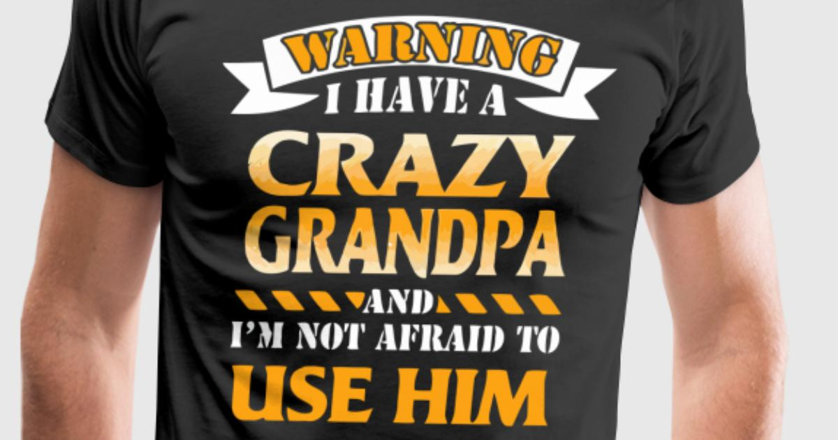 0d496b78f4 Warning I have a crazy grandpa by Thuhang4989 | Spreadshirt