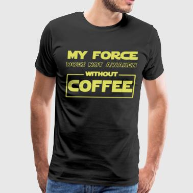 My force does not awaken without coffee - Men's Premium T-Shirt