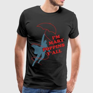 Mary Poppins I'm mary poppins Y'all Yondu - Men's Premium T-Shirt