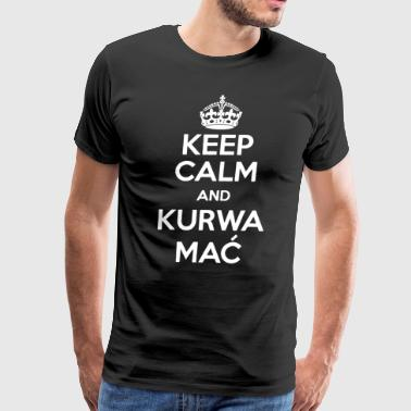 Keep Calm Kurwa Mac Polish Poland Funny Gift Koszu - Men's Premium T-Shirt