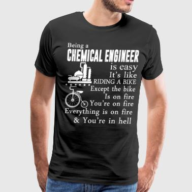 Being A Chemical Engineer T Shirt - Men's Premium T-Shirt
