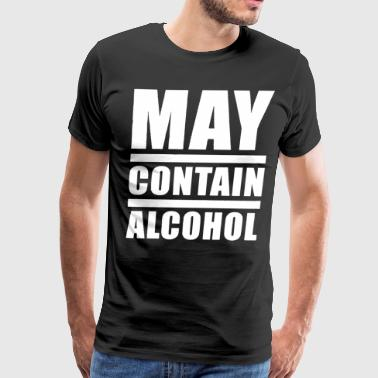 May Contain Alcohol Drinking Alcohol Funny College - Men's Premium T-Shirt