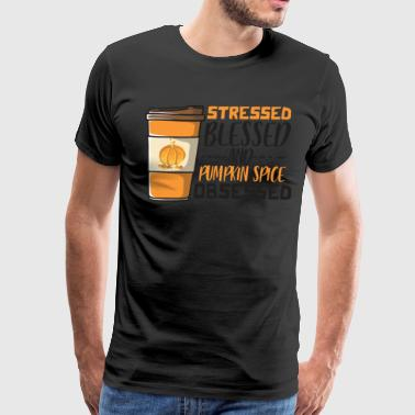 Stressed Blessed and Pumpkin Spice Obsessed Fall Drink - Men's Premium T-Shirt