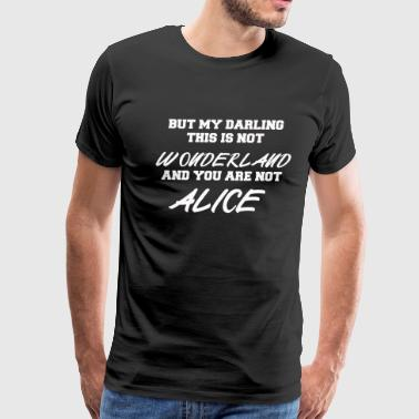 YOU ARE NOT ALICE IN WONDERLAND - Men's Premium T-Shirt