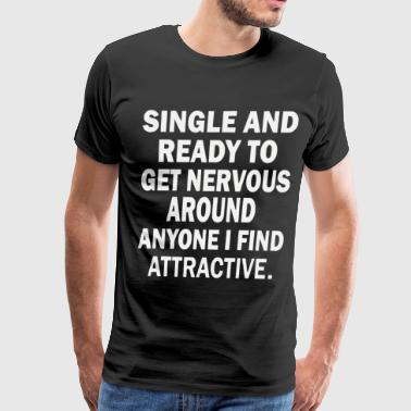 Single and ready to get nervous aroud anyone - Men's Premium T-Shirt