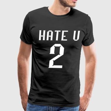 Hate U 2 Hate you too cool Quote Gifts - Men's Premium T-Shirt