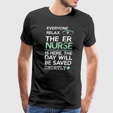 ER Nurse Everyone relax the ER Nurse is here, the  - Men's Premium T-Shirt