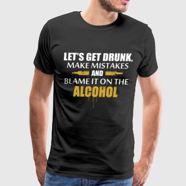 Let's get drunk make mistakes and blame it on the - Men's Premium T-Shirt
