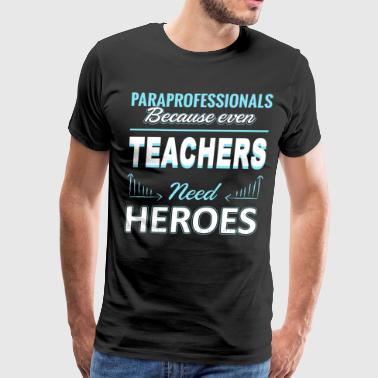 Paraprofessional Because Even Teacher Need Heroes - Men's Premium T-Shirt