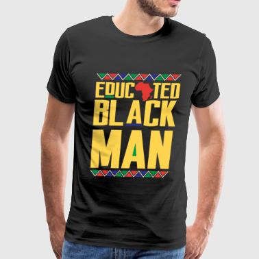 Educated Black Man, African Pride, Black And Educated - Men's Premium T-Shirt