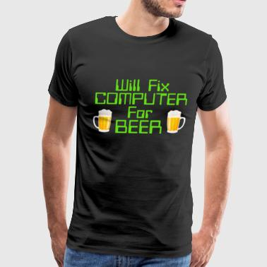 Will Fix Computer For Beer, Computer Nerd, Computer Repair - Men's Premium T-Shirt