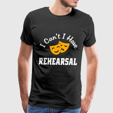 No Drama I Can't I Have Rehearsal, Drama Gift, Theatre Gift, Funny Acting - Men's Premium T-Shirt