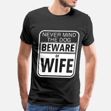 Never Mind never mind the dog beware of wife - Men's Premium T-Shirt