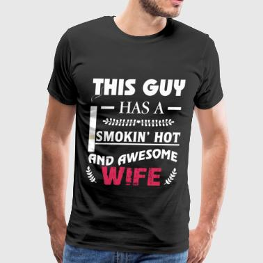 This Guy Has An Awesome Wife T Shirt - Men's Premium T-Shirt