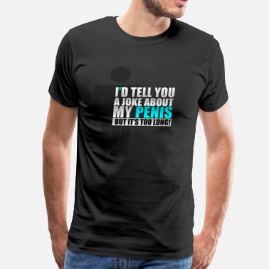 Long Dick It's too long! - Men's Premium T-Shirt
