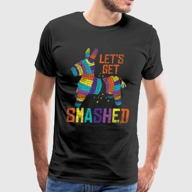 Let´s get smashed gift fiesta friends love pinata - Men's Premium T-Shirt