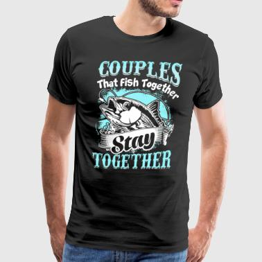 Couples that fish together stay together - Men's Premium T-Shirt