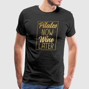 Golds Gym Pilates Now Wine Later TShirt Funny Women Gold Fitness - Men's Premium T-Shirt