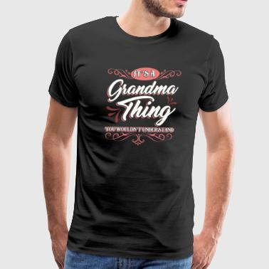 Grandmother It's a Grandma Thing You Wouldn't Understand Family Fun Grammy Granny Nana - Men's Premium T-Shirt