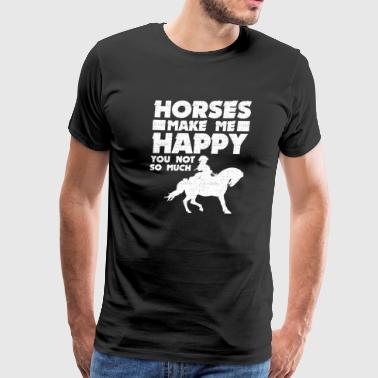 Horse Lover Horses Make Me Happy You Not So Much Horse Rider - Men's Premium T-Shirt