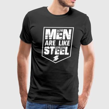 Steelworker Men are Like Steel Metal Working - Men's Premium T-Shirt
