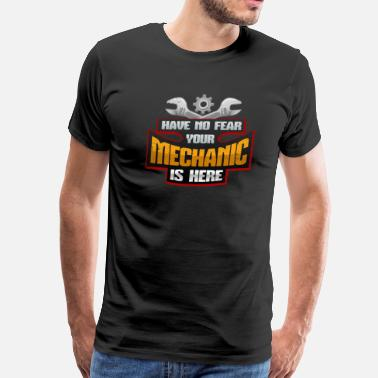 Race Car Driver Mechanic Gift Have No Fear Your Mechanic is Here - Men's Premium T-Shirt