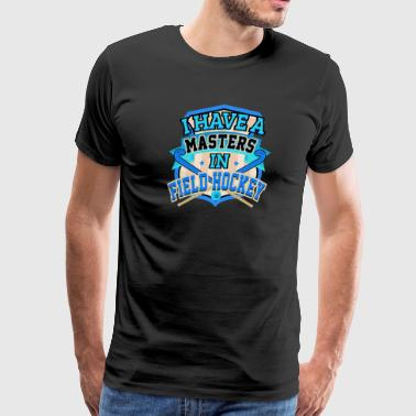 Field Hockey Player I Have A Masters in Field Hockey - Men's Premium T-Shirt