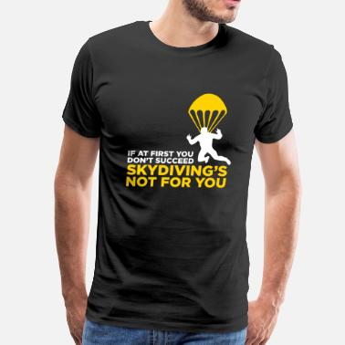 Skydiving is not for the unlucky ones. - Men's Premium T-Shirt