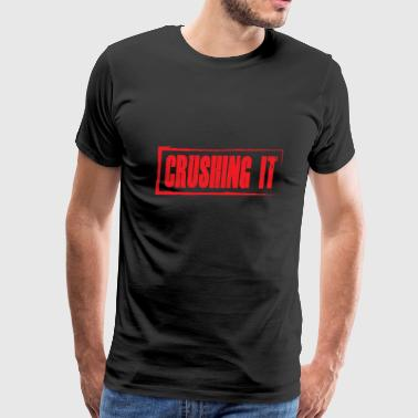CRUSHING IT - Men's Premium T-Shirt