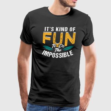 Have Fun Do The Impossible - Men's Premium T-Shirt