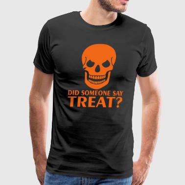Did Someone Say Treat Halloween Skull - Men's Premium T-Shirt