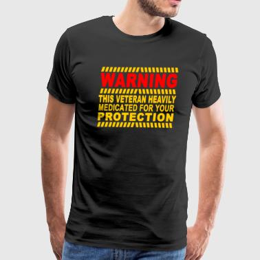 This Veteran Heavily Medicated For Your Protection - Men's Premium T-Shirt