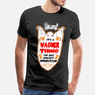 Wagner It's Wagner Thing You Just Wouldn't Understand - Men's Premium T-Shirt