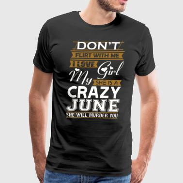 Dont Flirt With Me Love My Girl She Crazy June - Men's Premium T-Shirt