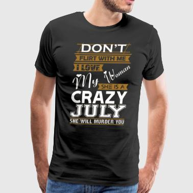 Dont Flirt With Me Love My Woman She Crazy July - Men's Premium T-Shirt