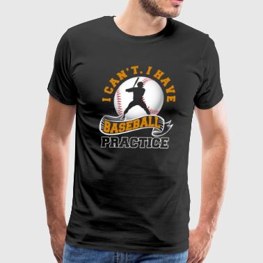 I CAN'T I HAVE BASEBALL PRACTICE - Men's Premium T-Shirt