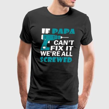 Muscle Daddy If Papa Can't Fix It We re All Screwed - Men's Premium T-Shirt