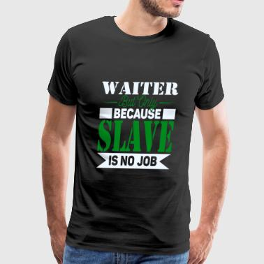 Waiter Slave - Men's Premium T-Shirt