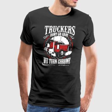 Trucker Dont Go Gray We Turn Chrome Shirt - Men's Premium T-Shirt