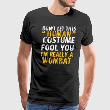 Halloween Dont Human Costume Fool Wombat - Men's Premium T-Shirt