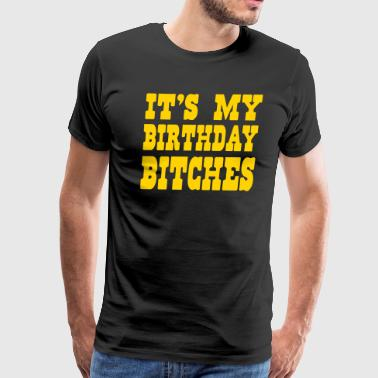 It's my birthday bitches - Men's Premium T-Shirt