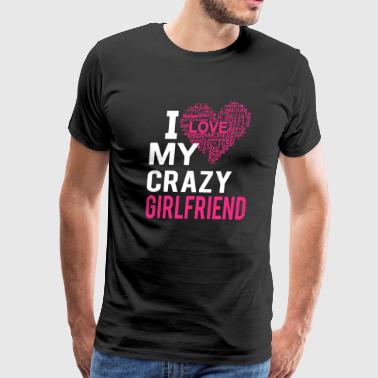 Love My Crazy Girlfriend Love My Crazy Girlfriend - Men's Premium T-Shirt