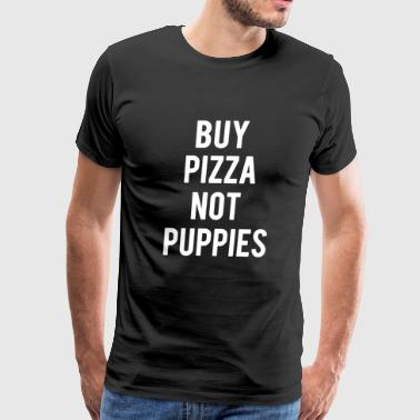 Buy Pizza Not Puppies - Men's Premium T-Shirt
