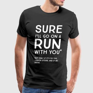 Sure I'll go on a run with you if liquor store - Men's Premium T-Shirt